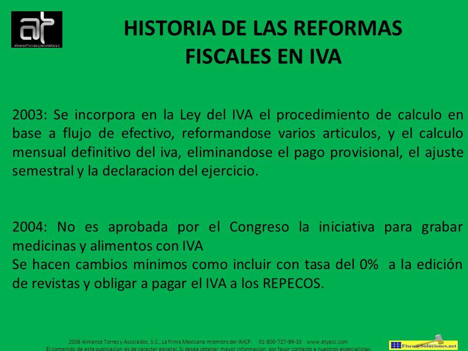 HISTORIA DE LAS REFORMAS FISCALES EN IVA 2003: Se incorpora en la Ley del IVA el procedimiento de calculo en base a flujo de efectivo, reformandose va