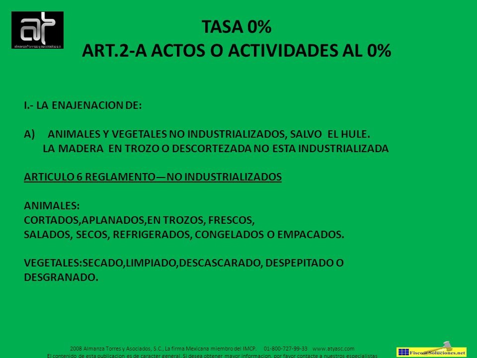 TASA 0% ART.2-A ACTOS O ACTIVIDADES AL 0% I.- LA ENAJENACION DE: A)ANIMALES Y VEGETALES NO INDUSTRIALIZADOS, SALVO EL HULE. LA MADERA EN TROZO O DESCO