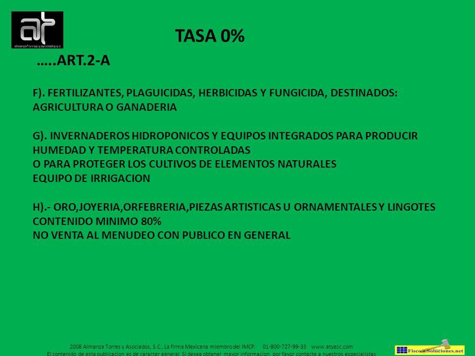 TASA 0% …..ART.2-A F). FERTILIZANTES, PLAGUICIDAS, HERBICIDAS Y FUNGICIDA, DESTINADOS: AGRICULTURA O GANADERIA G). INVERNADEROS HIDROPONICOS Y EQUIPOS