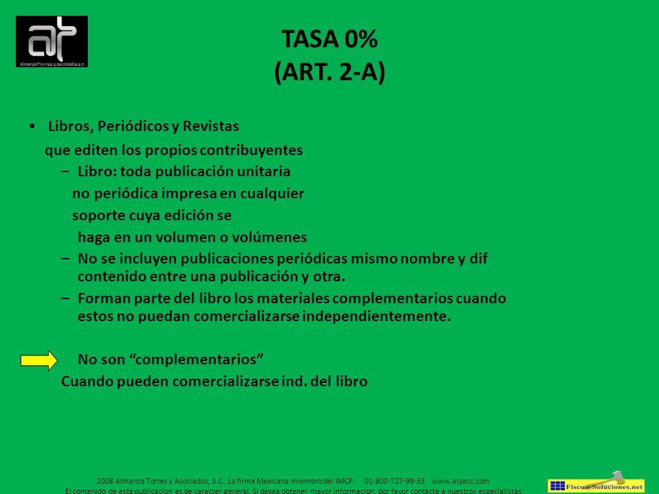 TASA 0% (ART. 2-A) Libros, Periódicos y Revistas que editen los propios contribuyentes –Libro: toda publicación unitaria no periódica impresa en cualq