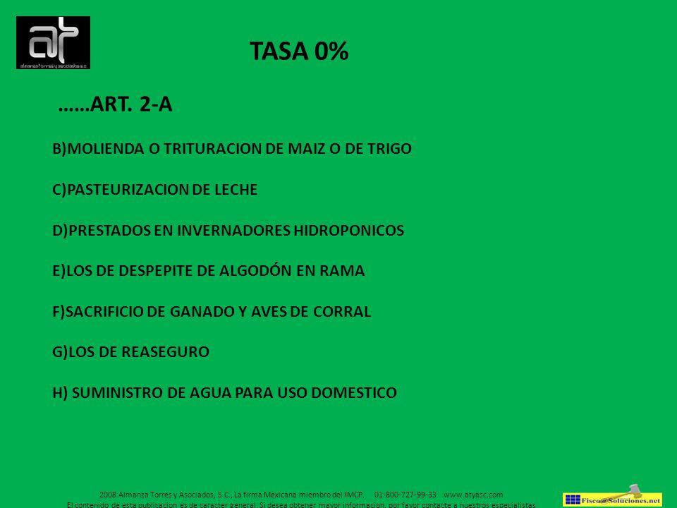 TASA 0% ……ART. 2-A B)MOLIENDA O TRITURACION DE MAIZ O DE TRIGO C)PASTEURIZACION DE LECHE D)PRESTADOS EN INVERNADORES HIDROPONICOS E)LOS DE DESPEPITE D