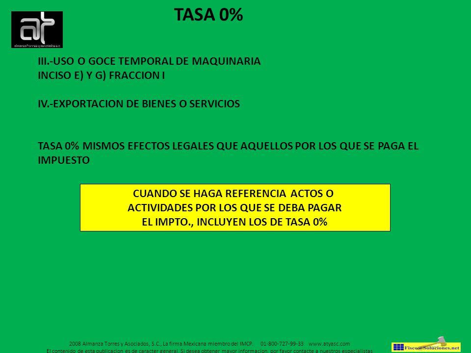 TASA 0% III.-USO O GOCE TEMPORAL DE MAQUINARIA INCISO E) Y G) FRACCION I IV.-EXPORTACION DE BIENES O SERVICIOS TASA 0% MISMOS EFECTOS LEGALES QUE AQUE