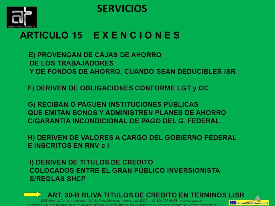 SERVICIOS ARTICULO 15 E X E N C I O N E S E) PROVENGAN DE CAJAS DE AHORRO DE LOS TRABAJADORES Y DE FONDOS DE AHORRO, CUANDO SEAN DEDUCIBLES ISR. F) DE
