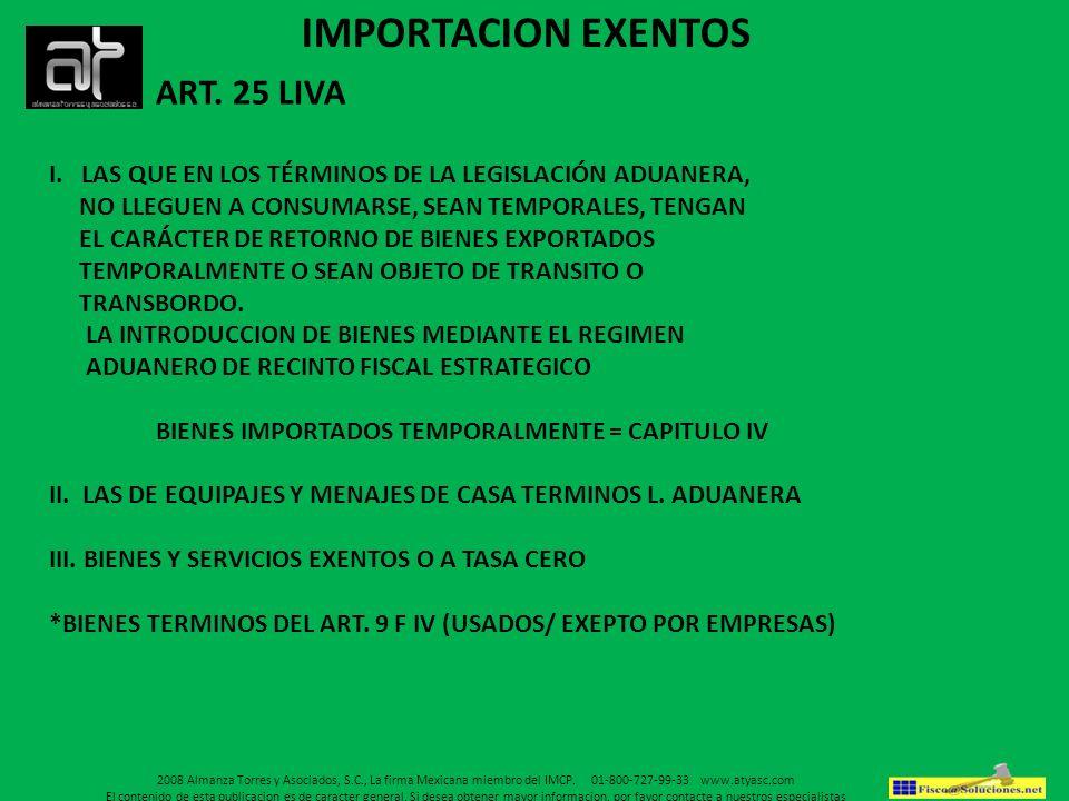 ART. 25 LIVA I. LAS QUE EN LOS TÉRMINOS DE LA LEGISLACIÓN ADUANERA, NO LLEGUEN A CONSUMARSE, SEAN TEMPORALES, TENGAN EL CARÁCTER DE RETORNO DE BIENES