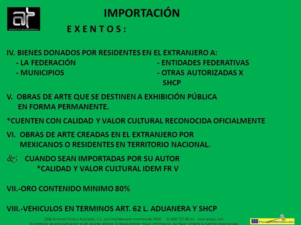 E X E N T O S : IV. BIENES DONADOS POR RESIDENTES EN EL EXTRANJERO A: - LA FEDERACIÓN- ENTIDADES FEDERATIVAS - MUNICIPIOS- OTRAS AUTORIZADAS X SHCP V.