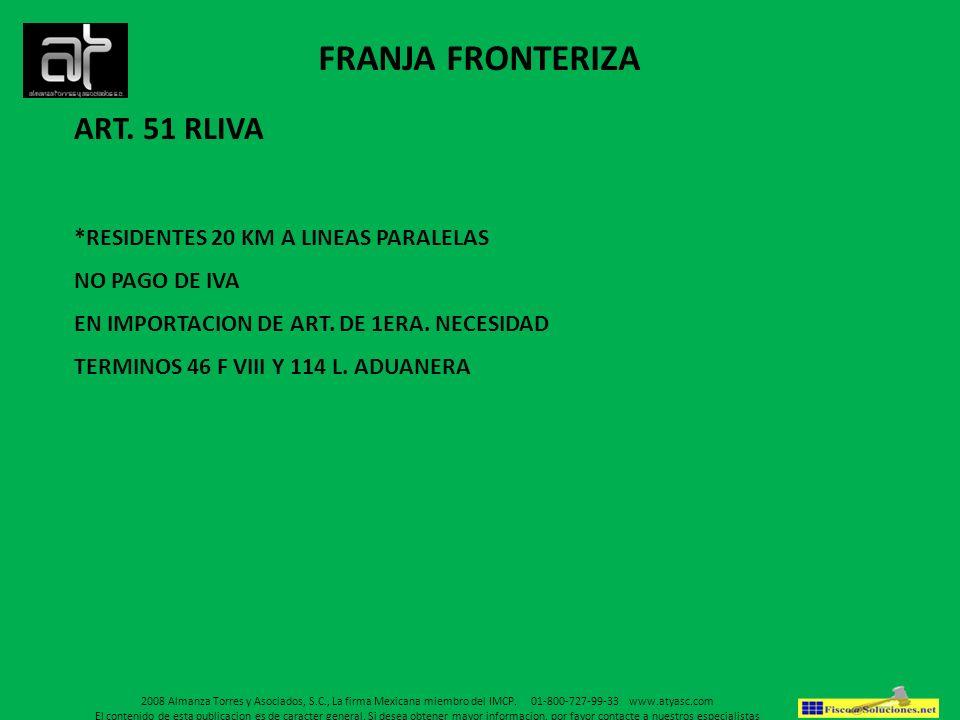 FRANJA FRONTERIZA ART. 51 RLIVA *RESIDENTES 20 KM A LINEAS PARALELAS NO PAGO DE IVA EN IMPORTACION DE ART. DE 1ERA. NECESIDAD TERMINOS 46 F VIII Y 114