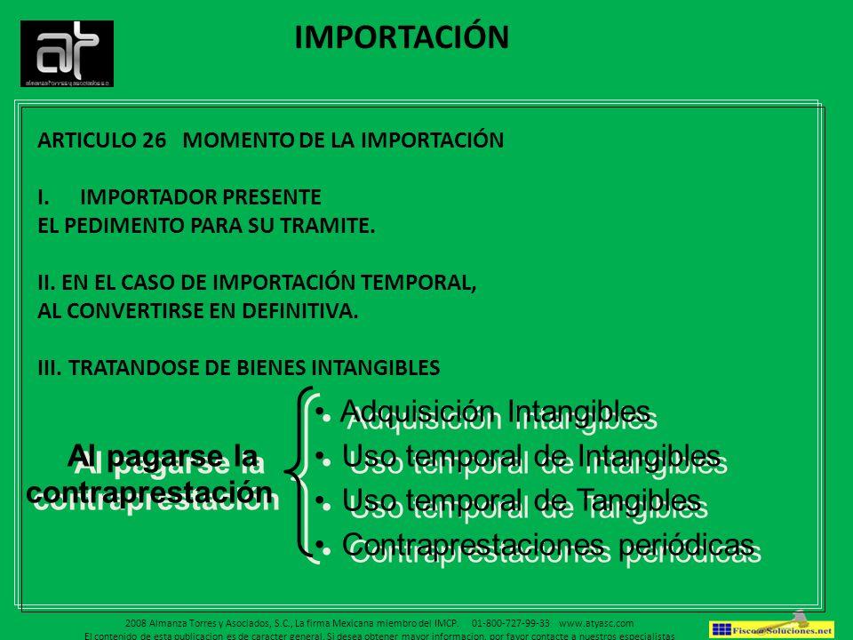 IMPORTACIÓN ARTICULO 26 MOMENTO DE LA IMPORTACIÓN I.IMPORTADOR PRESENTE EL PEDIMENTO PARA SU TRAMITE. II. EN EL CASO DE IMPORTACIÓN TEMPORAL, AL CONVE