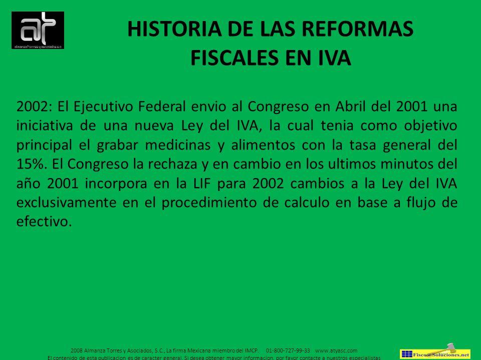 HISTORIA DE LAS REFORMAS FISCALES EN IVA 2003: Se incorpora en la Ley del IVA el procedimiento de calculo en base a flujo de efectivo, reformandose varios articulos, y el calculo mensual definitivo del iva, eliminandose el pago provisional, el ajuste semestral y la declaracion del ejercicio.