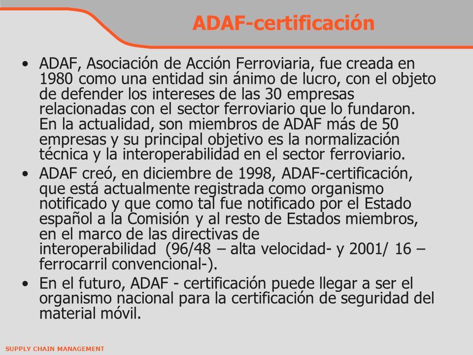 SUPPLY CHAIN MANAGEMENT ADAF-certificación ADAF, Asociación de Acción Ferroviaria, fue creada en 1980 como una entidad sin ánimo de lucro, con el objeto de defender los intereses de las 30 empresas relacionadas con el sector ferroviario que lo fundaron.
