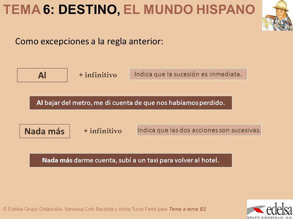 TEMA 6: DESTINO, EL MUNDO HISPANO © Edelsa Grupo Didascalia, Vanessa Coto Bautista y Anna Turza Ferré para Tema a tema B2 Como excepciones a la regla