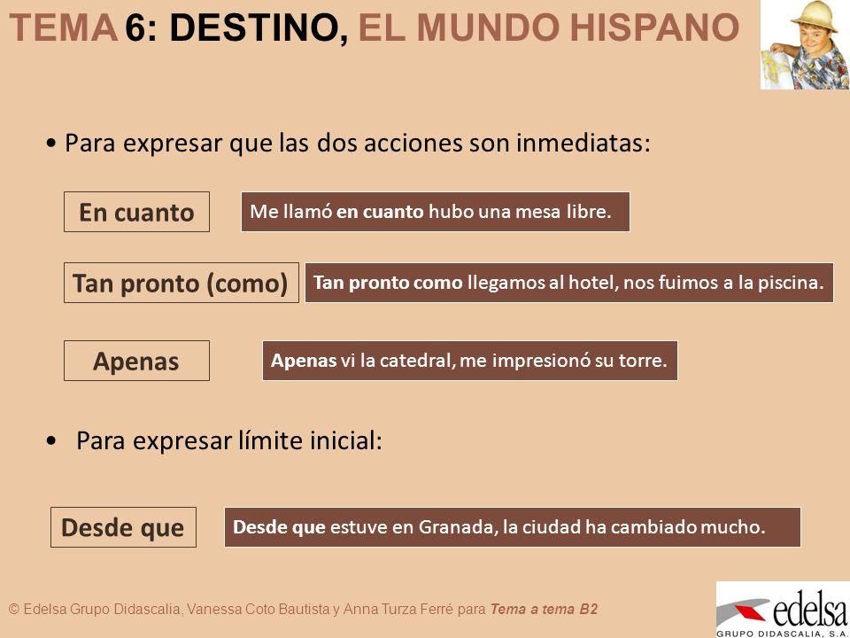 TEMA 6: DESTINO, EL MUNDO HISPANO © Edelsa Grupo Didascalia, Vanessa Coto Bautista y Anna Turza Ferré para Tema a tema B2 Para expresar que las dos ac