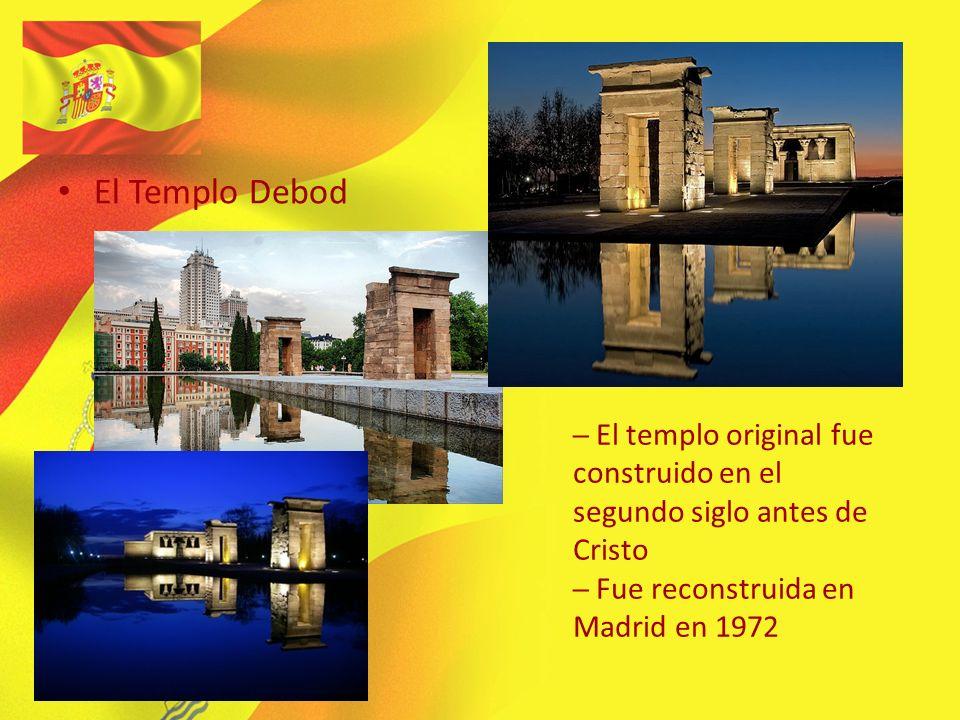 El Templo Debod El templo original fue construido en el segundo siglo antes de Cristo Fue reconstruida en Madrid en 1972
