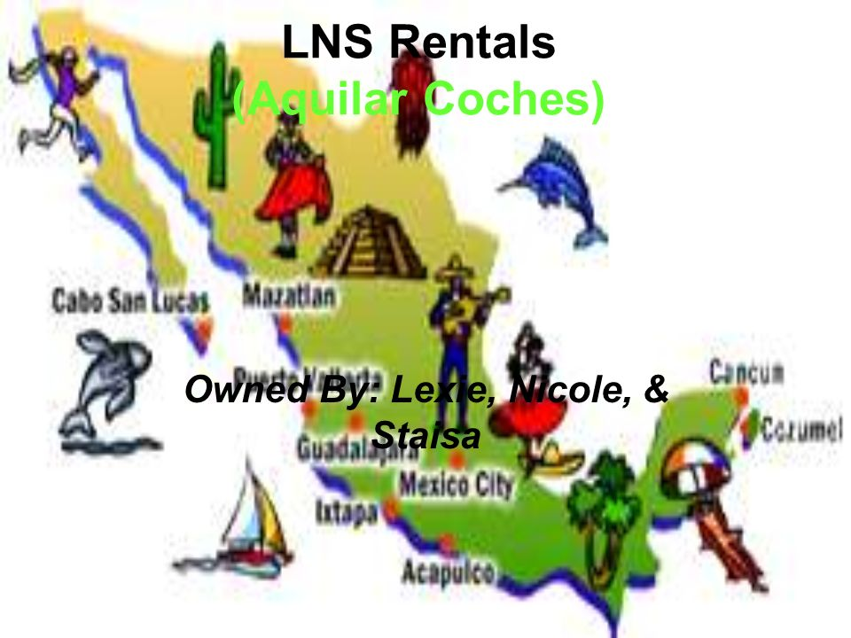LNS Rentals (Aquilar Coches) Owned By: Lexie, Nicole, & Staisa
