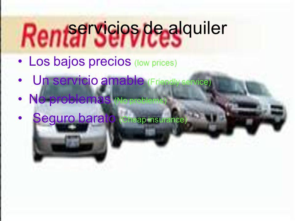 servicios de alquiler Los bajos precios (low prices) Un servicio amable (Friendly service) No problemas (No problems) Seguro barato (Cheap insurance)