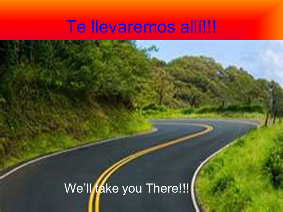 Te llevaremos allí!!! Well take you There!!!