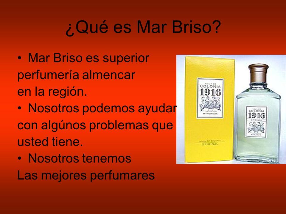 ¿Qué es Mar Briso. Mar Briso es superior perfumería almencar en la región.