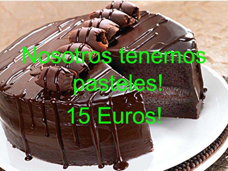 Nosotros tenemos pasteles! 15 Euros!