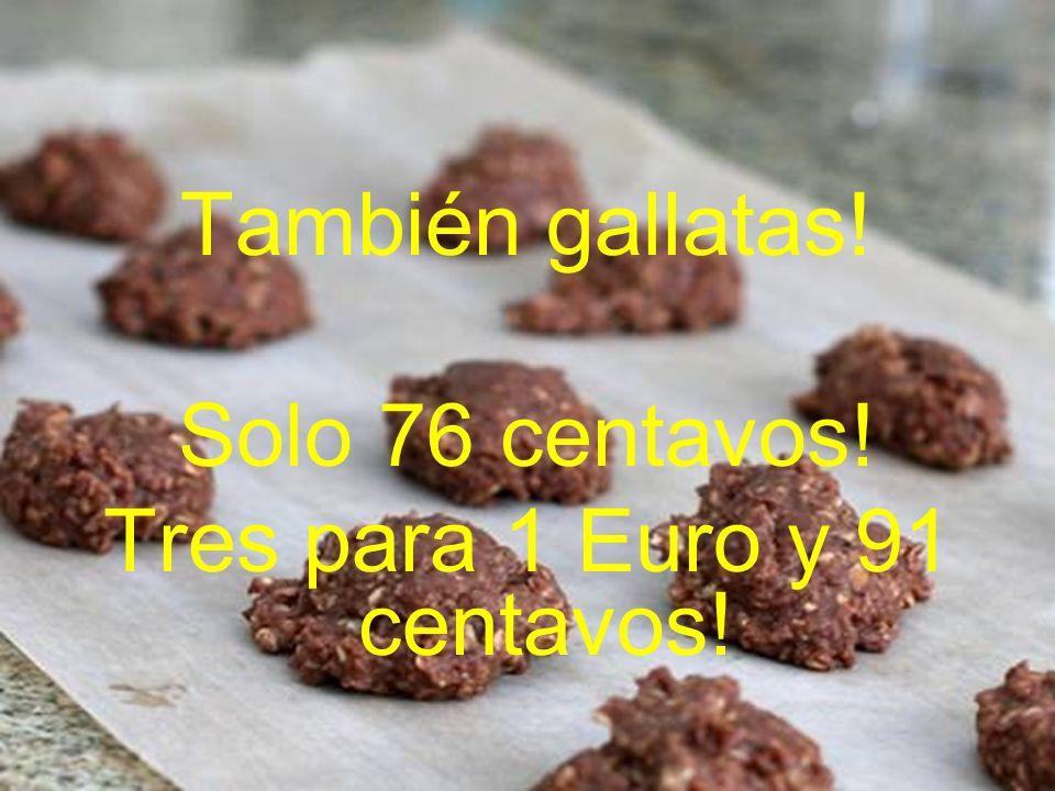 También gallatas! Solo 76 centavos! Tres para 1 Euro y 91 centavos!