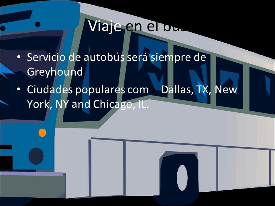 Viaje en el bus Servicio de autobús será siempre de Greyhound Ciudades populares como Dallas, TX, New York, NY and Chicago, IL.
