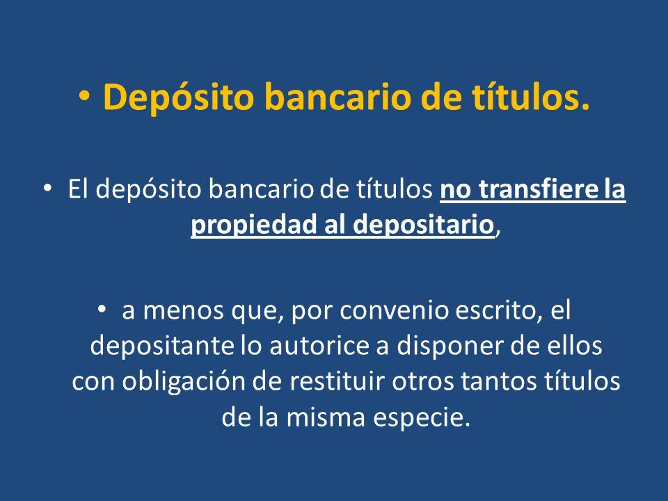 Depósito bancario de títulos. El depósito bancario de títulos no transfiere la propiedad al depositario, a menos que, por convenio escrito, el deposit