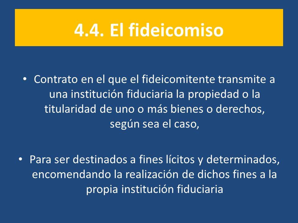 4.4. El fideicomiso Contrato en el que el fideicomitente transmite a una institución fiduciaria la propiedad o la titularidad de uno o más bienes o de