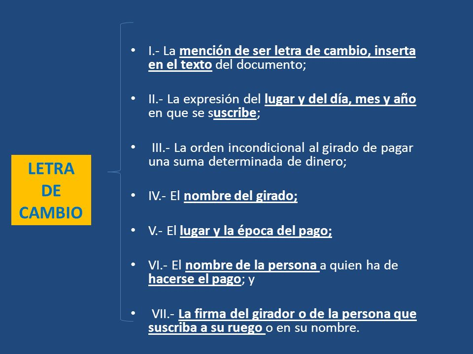 LETRA DE CAMBIO I.- La mención de ser letra de cambio, inserta en el texto del documento; II.- La expresión del lugar y del día, mes y año en que se s