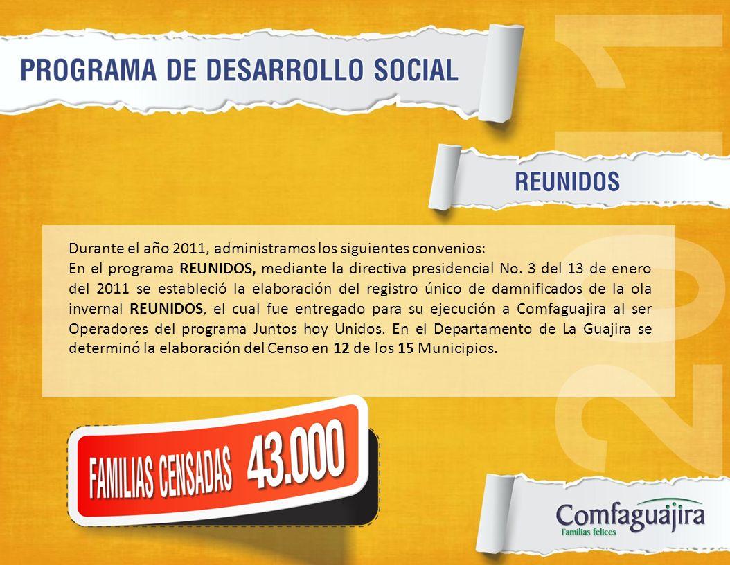 Durante el año 2011, administramos los siguientes convenios: En el programa REUNIDOS, mediante la directiva presidencial No. 3 del 13 de enero del 201