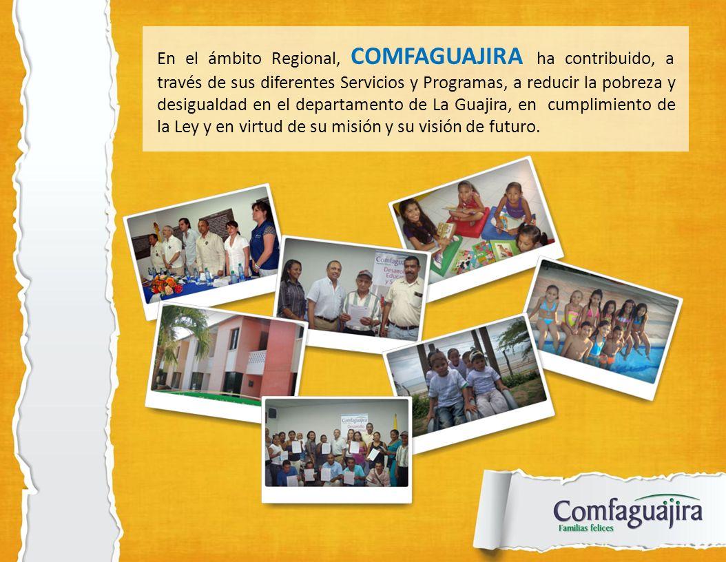 En el ámbito Regional, COMFAGUAJIRA ha contribuido, a través de sus diferentes Servicios y Programas, a reducir la pobreza y desigualdad en el departa