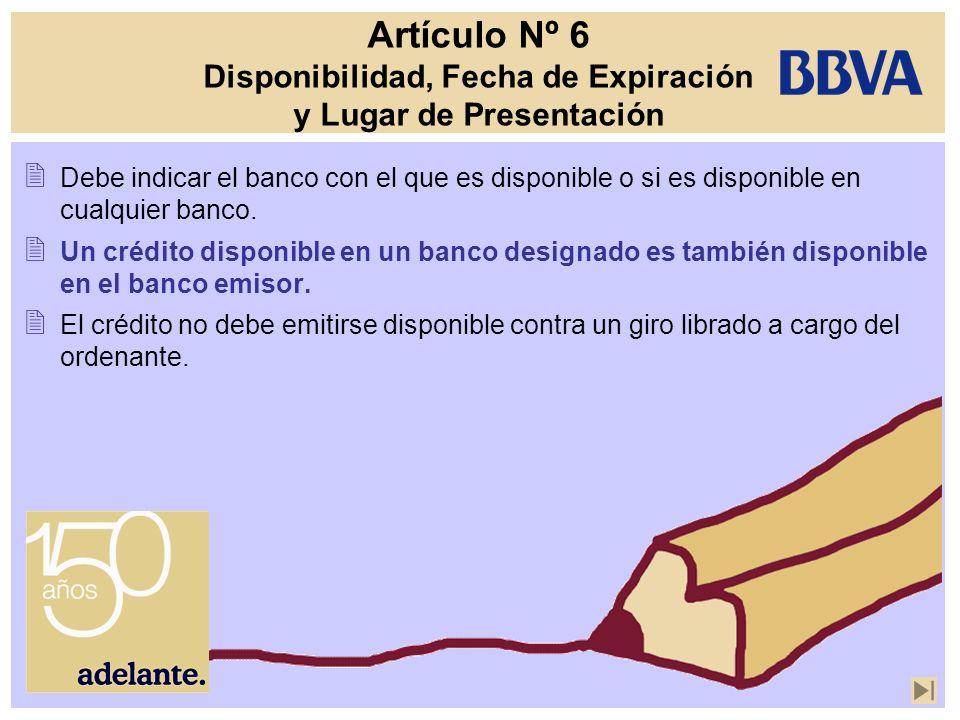 Artículo Nº 6 Disponibilidad, Fecha de Expiración y Lugar de Presentación Debe indicar el banco con el que es disponible o si es disponible en cualqui