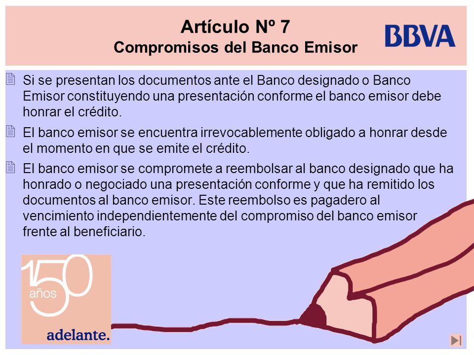 Artículo Nº 7 Compromisos del Banco Emisor Si se presentan los documentos ante el Banco designado o Banco Emisor constituyendo una presentación confor