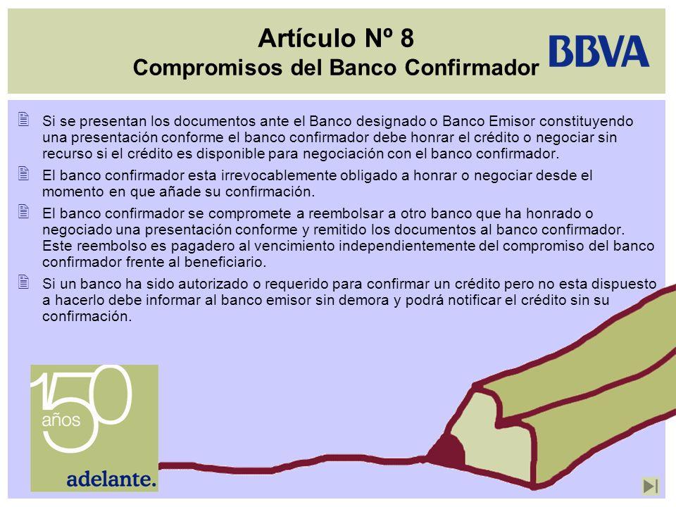 Artículo Nº 8 Compromisos del Banco Confirmador Si se presentan los documentos ante el Banco designado o Banco Emisor constituyendo una presentación c