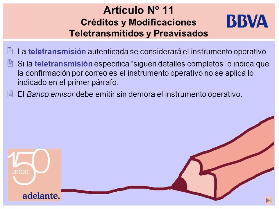 Artículo Nº 11 Créditos y Modificaciones Teletransmitidos y Preavisados La teletransmisión autenticada se considerará el instrumento operativo. Si la