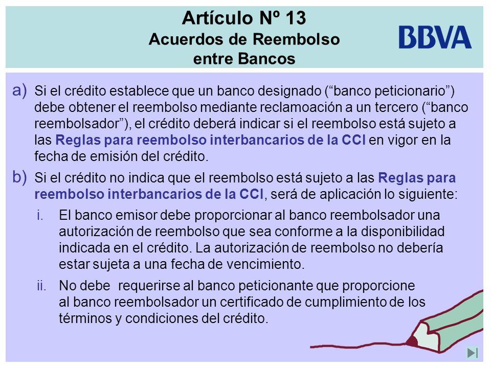 Artículo Nº 13 Acuerdos de Reembolso entre Bancos a) Si el crédito establece que un banco designado (banco peticionario) debe obtener el reembolso med