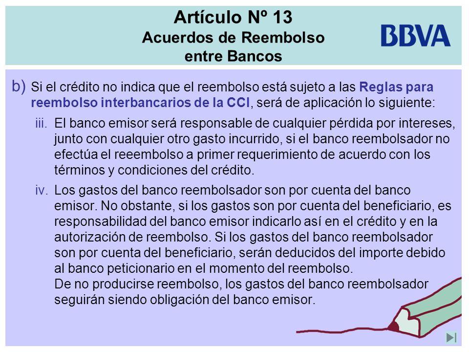 Artículo Nº 13 Acuerdos de Reembolso entre Bancos b) Si el crédito no indica que el reembolso está sujeto a las Reglas para reembolso interbancarios d