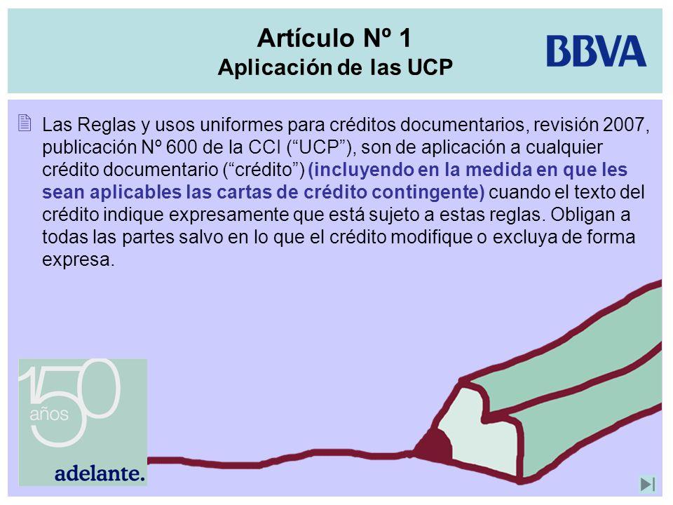 Artículo Nº 1 Aplicación de las UCP Las Reglas y usos uniformes para créditos documentarios, revisión 2007, publicación Nº 600 de la CCI (UCP), son de