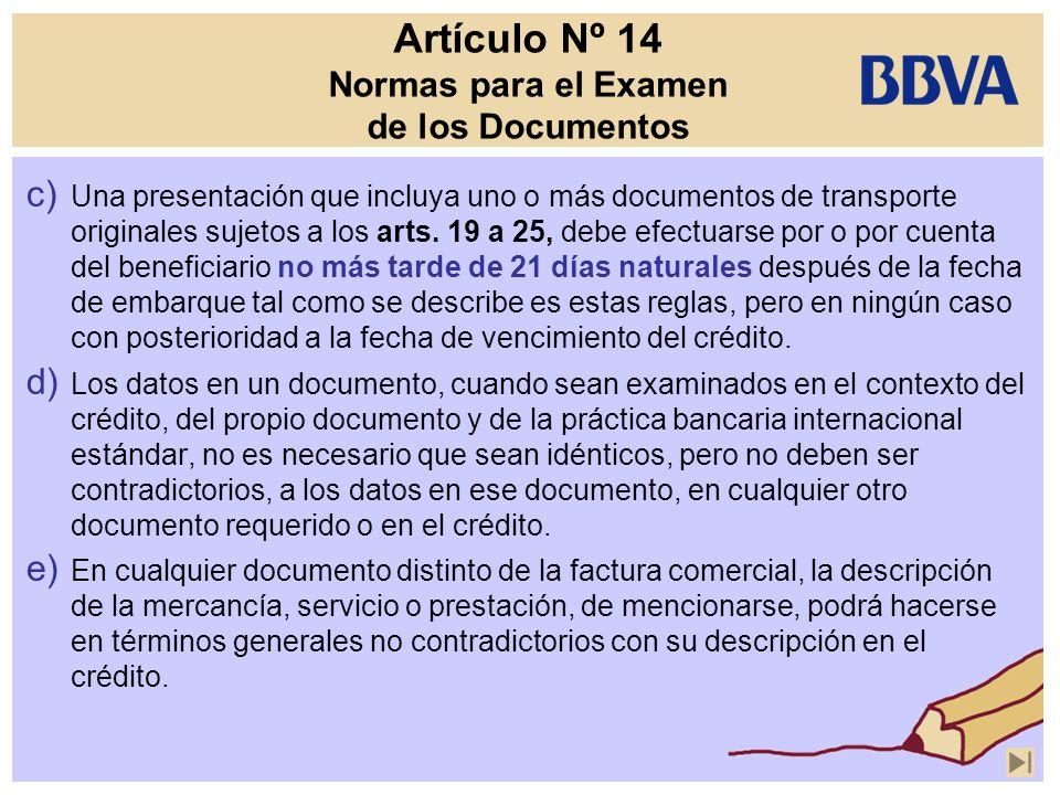 Artículo Nº 14 Normas para el Examen de los Documentos c) Una presentación que incluya uno o más documentos de transporte originales sujetos a los art