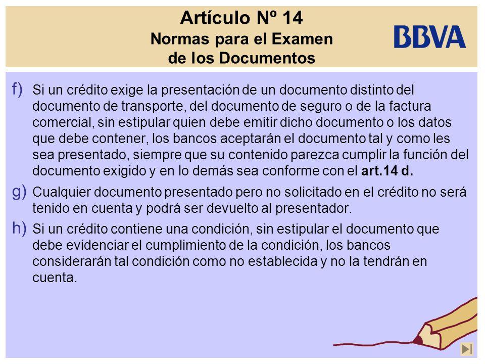 Artículo Nº 14 Normas para el Examen de los Documentos f) Si un crédito exige la presentación de un documento distinto del documento de transporte, de