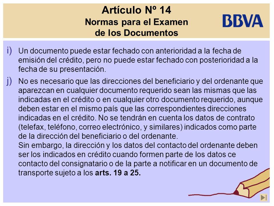Artículo Nº 14 Normas para el Examen de los Documentos i) Un documento puede estar fechado con anterioridad a la fecha de emisión del crédito, pero no