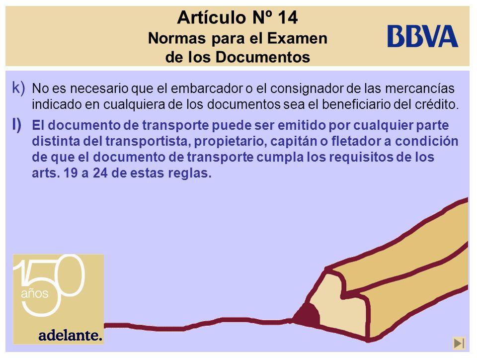 Artículo Nº 14 Normas para el Examen de los Documentos k) No es necesario que el embarcador o el consignador de las mercancías indicado en cualquiera