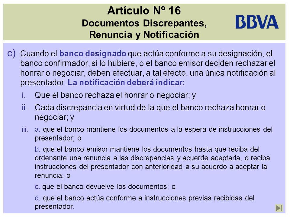 Artículo Nº 16 Documentos Discrepantes, Renuncia y Notificación c) Cuando el banco designado que actúa conforme a su designación, el banco confirmador