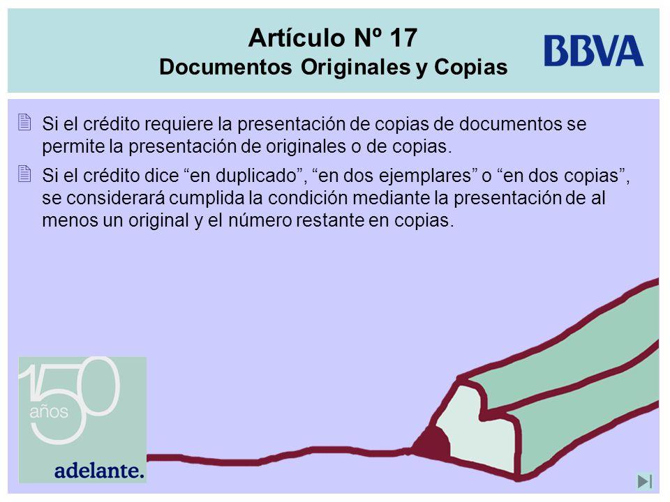 Artículo Nº 17 Documentos Originales y Copias Si el crédito requiere la presentación de copias de documentos se permite la presentación de originales