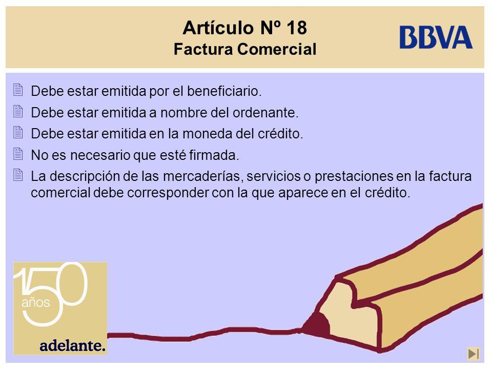 Artículo Nº 18 Factura Comercial Debe estar emitida por el beneficiario. Debe estar emitida a nombre del ordenante. Debe estar emitida en la moneda de