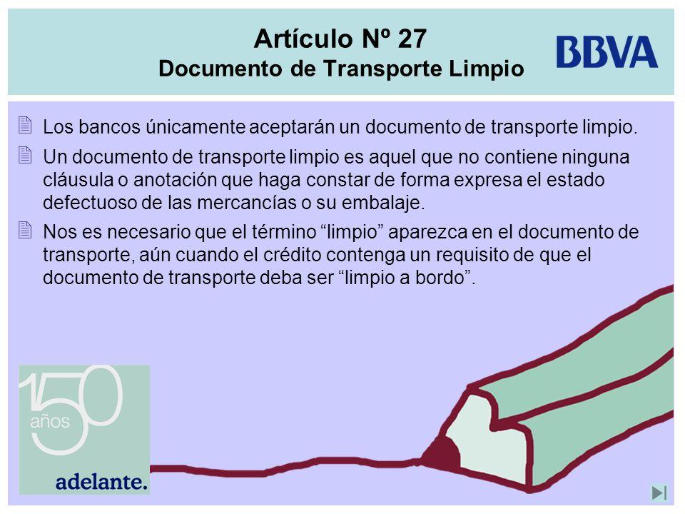 Artículo Nº 27 Documento de Transporte Limpio Los bancos únicamente aceptarán un documento de transporte limpio. Un documento de transporte limpio es