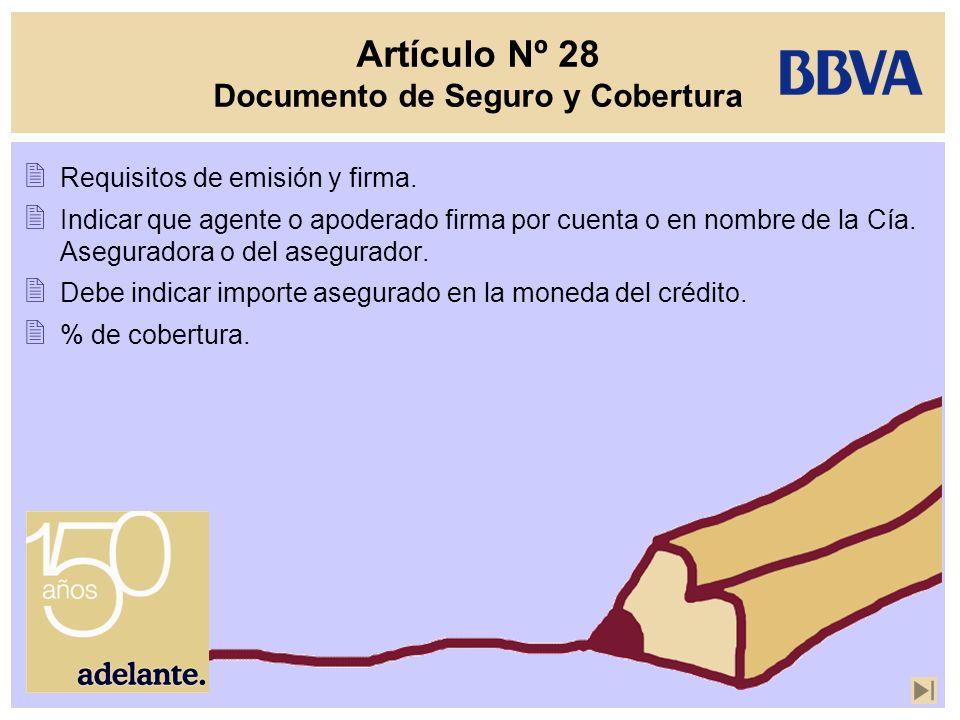 Artículo Nº 28 Documento de Seguro y Cobertura Requisitos de emisión y firma. Indicar que agente o apoderado firma por cuenta o en nombre de la Cía. A
