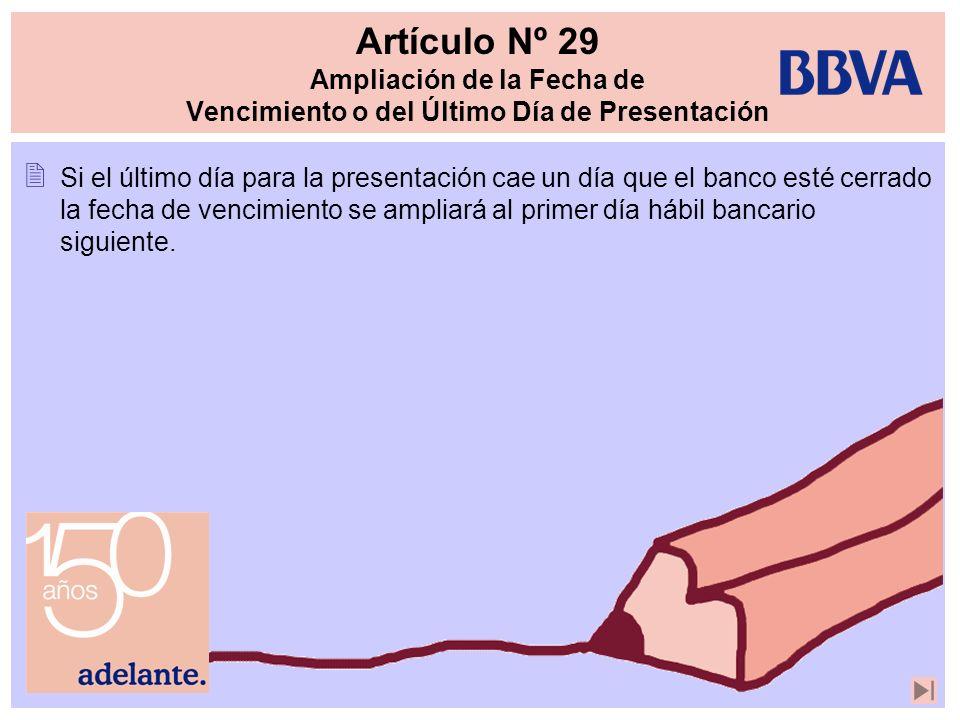 Artículo Nº 29 Ampliación de la Fecha de Vencimiento o del Último Día de Presentación Si el último día para la presentación cae un día que el banco es
