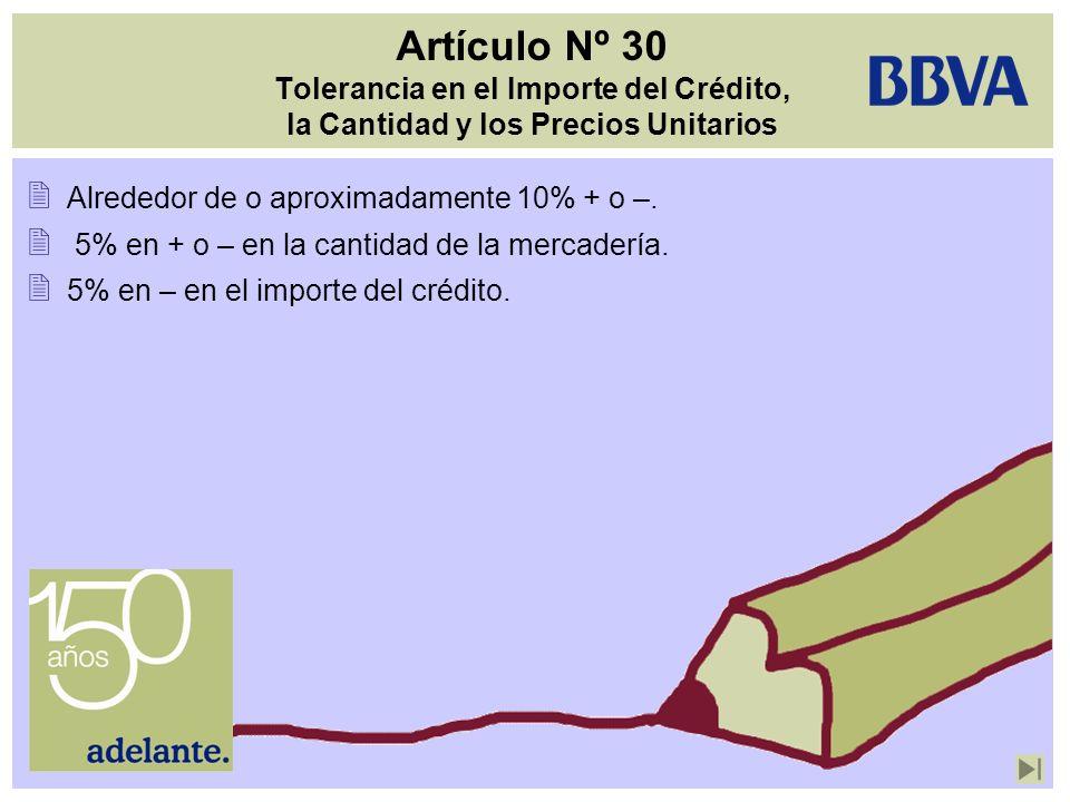Artículo Nº 30 Tolerancia en el Importe del Crédito, la Cantidad y los Precios Unitarios Alrededor de o aproximadamente 10% + o –. 5% en + o – en la c
