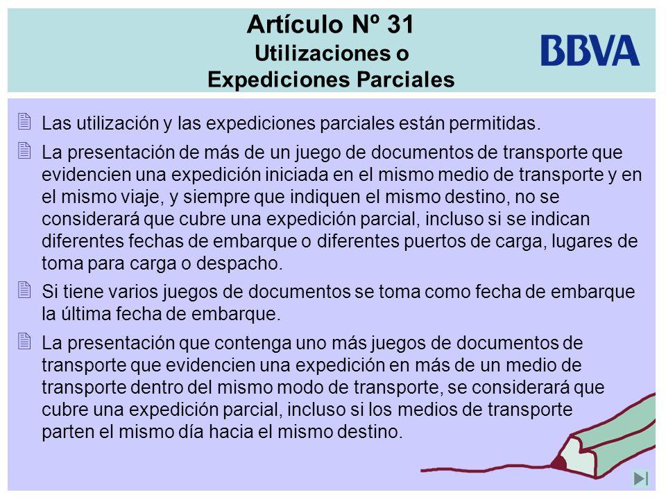 Artículo Nº 31 Utilizaciones o Expediciones Parciales Las utilización y las expediciones parciales están permitidas. La presentación de más de un jueg