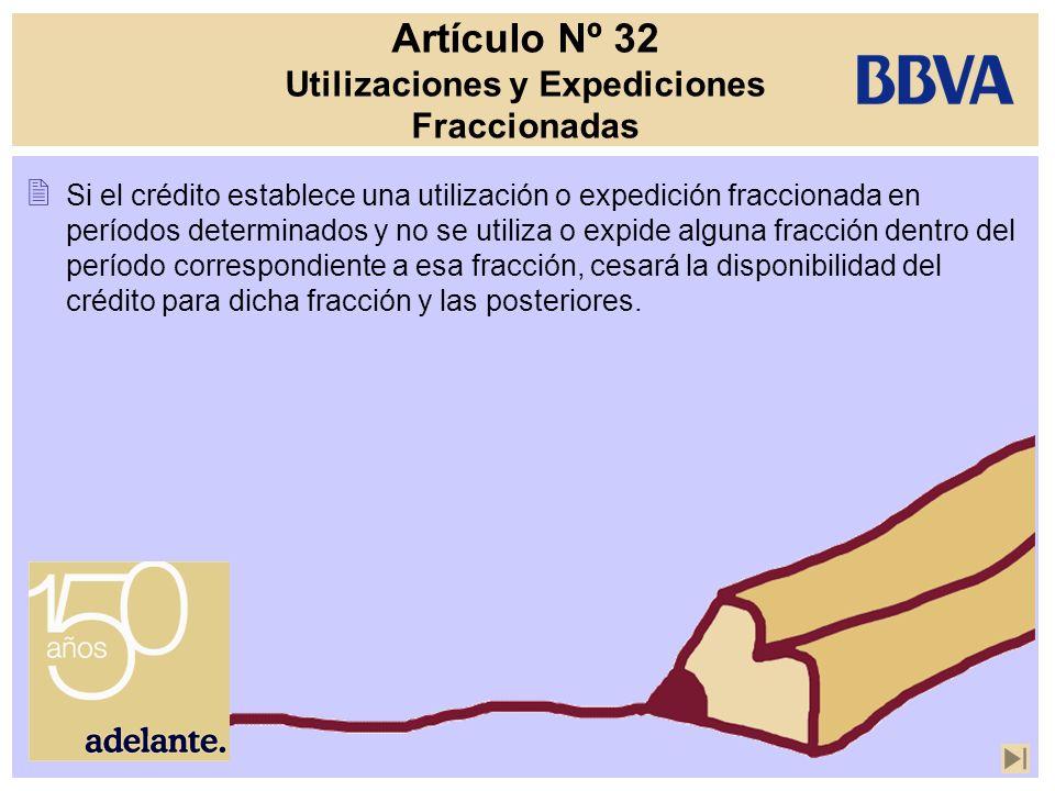 Artículo Nº 32 Utilizaciones y Expediciones Fraccionadas Si el crédito establece una utilización o expedición fraccionada en períodos determinados y n
