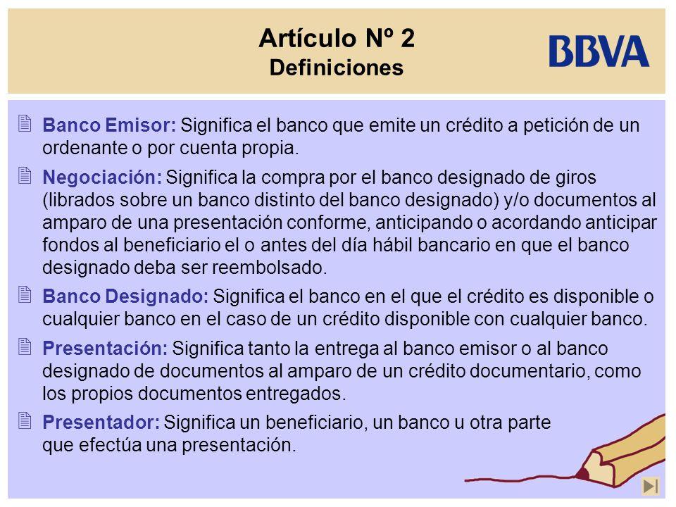 Artículo Nº 2 Definiciones Banco Emisor: Significa el banco que emite un crédito a petición de un ordenante o por cuenta propia. Negociación: Signific