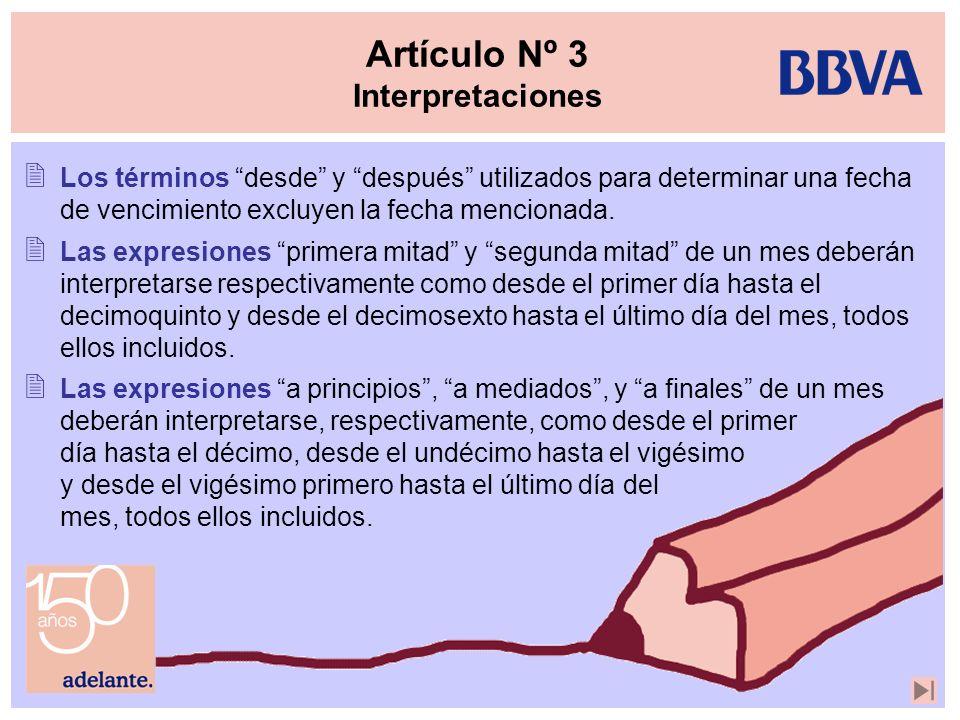 Artículo Nº 3 Interpretaciones Los términos desde y después utilizados para determinar una fecha de vencimiento excluyen la fecha mencionada. Las expr